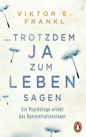 ... trotzdem Ja zum Leben sagen. Ein Psychologe erlebt das Konzentrationslager