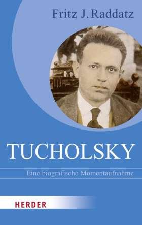 Tucholsky. Eine biografische Momentaufnahme