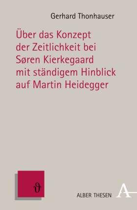 Über das Konzept der Zeitlichkeit bei Søren Kierkegaard mit ständigem Hinblick auf Martin Heidegger