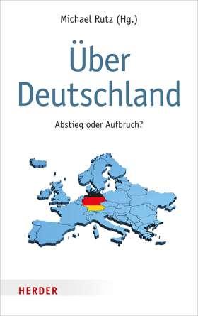 Über Deutschland. Abstieg oder Aufbruch?