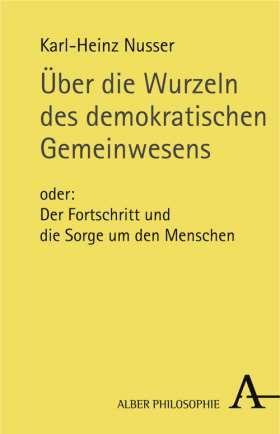 Über die Wurzeln des demokratischen Gemeinwesens. oder: Der Fortschritt und die Sorge um den Menschen