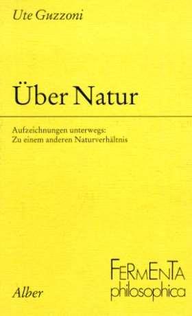 Über Natur. Aufzeichungen unterwegs. Zu einem anderen Naturverhältnis