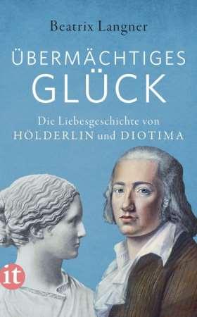 »Übermächtiges Glück«. Die Liebesgeschichte von Hölderlin und Diotima