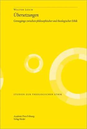 Übersetzungen. Grenzgänge zwischen philosophischer und theologischer Ethik