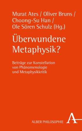 Überwundene Metaphysik? Beiträge zur Konstellation von Phänomenologie und Metaphysikkritik