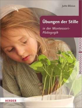 Übungen der Stille in der Montessori-Pädagogik. für Kinder von 2-6 Jahren