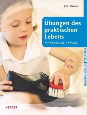 Übungen des praktischen Lebens. nach Maria Montessori für Kinder ab drei Jahren