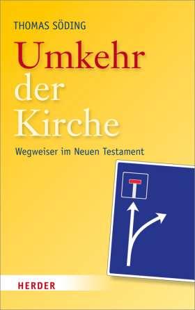 Umkehr der Kirche. Wegweiser im Neuen Testament