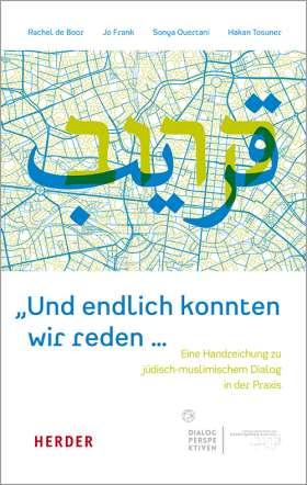 """""""Und endlich konnten wir reden …"""". Eine Handreichung zu jüdisch-muslimischem Dialog in der Praxis"""