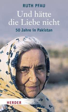 Und hätte die Liebe nicht. 50 Jahre in Pakistan