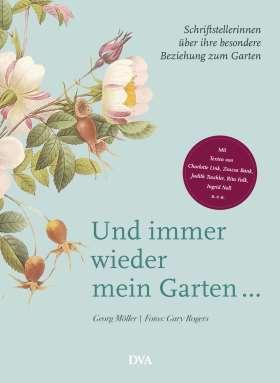Und immer wieder mein Garten... Schriftstellerinnen über ihre besondere Beziehung zum Garten - Mit Texten von Charlotte Link, Zsuzsa Bánk, Judith Taschler, Rita Falk, Ingrid Noll u. v. a.
