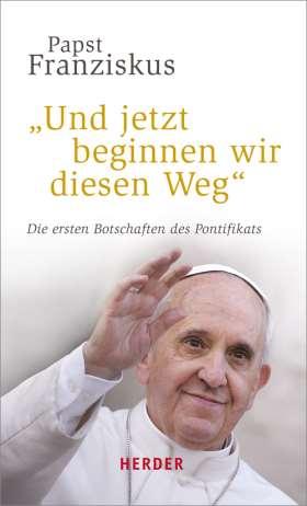 """""""Und jetzt beginnen wir diesen Weg"""" Die ersten Botschaften des Pontifikats"""