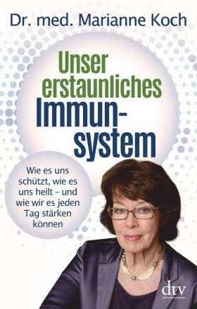 Unser erstaunliches Immunsystem. Wie es uns schützt, wie es uns heilt – und wie wir es jeden Tag stärken können