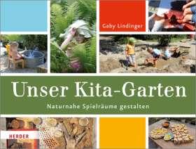 Unser Kita-Garten. Naturnahe Spielräume gestalten