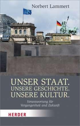 Unser Staat. Unsere Geschichte. Unsere Kultur. Verantwortung für Vergangenheit und Zukunft
