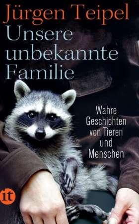Unsere unbekannte Familie. Wahre Geschichten von Tieren und Menschen