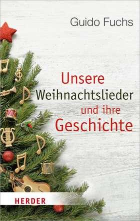 Unsere Weihnachtslieder und ihre Geschichte. Von Stille Nacht bis Rudolph the Red-Nosed Reindeer