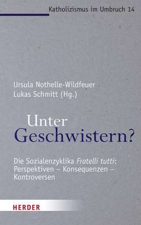 """Unter Geschwistern? Die Sozialenzyklika """"Fratelli tutti"""": Perspektiven - Konsequenzen – Kontroversen"""