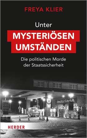 Unter mysteriösen Umständen. Die politischen Morde der Staatssicherheit