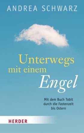 Unterwegs mit einem Engel. Mit dem Buch Tobit durch die Fastenzeit bis Ostern
