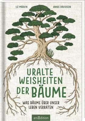 Uralte Weisheiten der Bäume. Was Bäume über unser Leben verraten