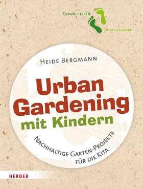 Urban Gardening mit Kindern. Nachhaltige Garten-Projekte für die Kita