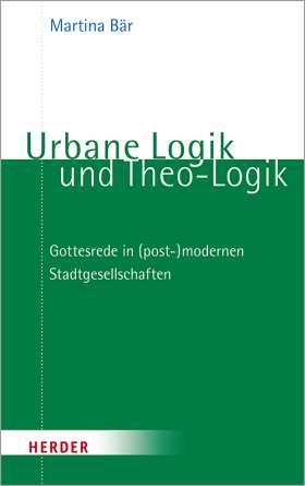 Urbane Logik und Theo-Logik. Gottesrede in (post-)modernen Stadtgesellschaften