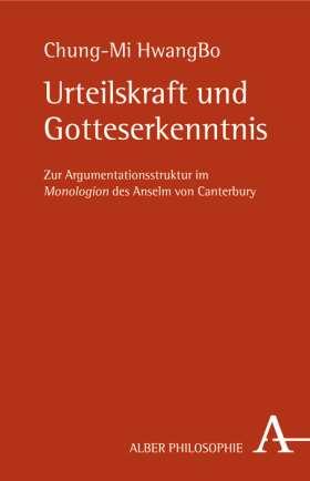 Urteilskraft und Gotteserkenntnis. Zur Argumentationsstruktur im Monologion des Anselm von Canterbury