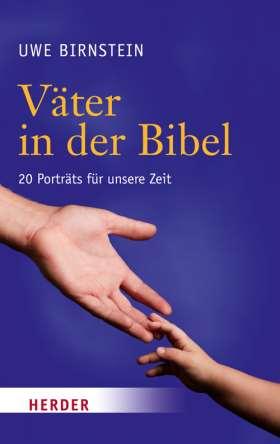 Väter in der Bibel. 20 Porträts für unsere Zeit