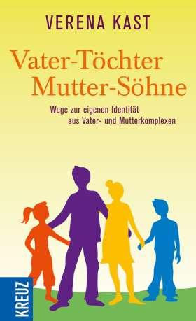 Vater-Töchter Mutter-Söhne. Wege zur eigenen Identität aus Vater- und Mutterkomplexen