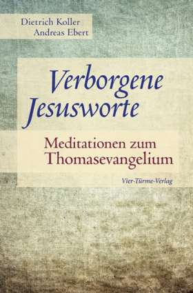 Verborgene Jesusworte. Meditationen zum Thomasevangelium