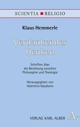 Verdankendes Denken. Schriften über die Beziehung zwischen Philosophie und Theologie