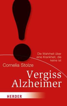 Vergiss Alzheimer! Die Wahrheit über eine Krankheit, die keine ist