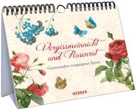Vergissmeinnicht und Rosenrot. Gartenzauber vergangener Zeiten