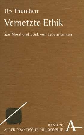 Vernetzte Ethik. Zur Moral und Ethik von Lebensformen