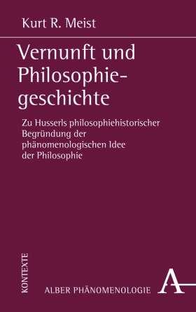 Vernunft und Philosophiegeschichte. Zu Husserls philosophiehistorischer Begründung der phänomenologischen Idee der Philosophie