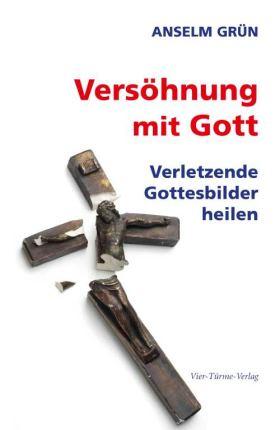 Versöhnung mit Gott. Verletzende Gottesbilder heilen