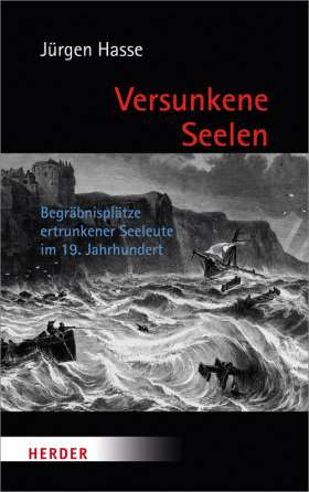 Versunkene Seelen. Begräbnisplätze ertrunkener Seeleute im 19. Jahrhundert