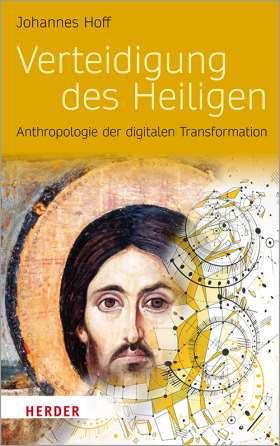Verteidigung des Heiligen. Anthropologie der digitalen Transformation