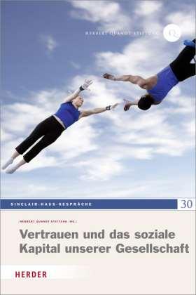 Vertrauen und das soziale Kapital unserer Gesellschaft. Sinclair-Haus-Gespräche 30