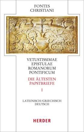 Vetustissimae epistulae Romanorum pontificum - Die ältesten Papstbriefe. Erster Teilband. Lateinisch - Deutsch