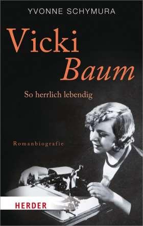Vicki Baum. So herrlich lebendig. Romanbiografie