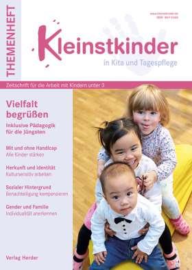 Vielfalt begrüßen. Inklusive Pädagogik für die Jüngsten. Themenheft Kleinstkinder in Kita und Tagespflege