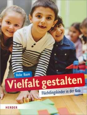 Vielfalt gestalten. Flüchtlingskinder in der Kita
