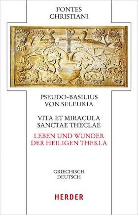 Vita et miracula sanctae Theclae – Leben und Wunder der heiligen Thekla. Griechisch - deutsch
