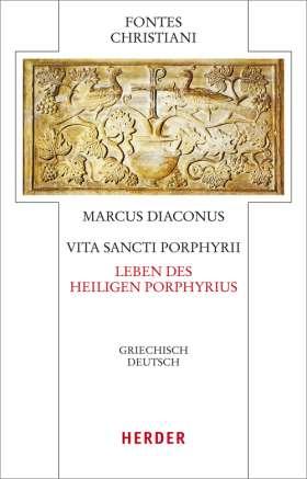 Vita Sancti Porphyrii - Leben des heiligen Porphyrius. Griechisch - Deutsch