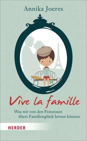 Vive la famille. Was wir von den Franzosen übers Familienglück lernen können
