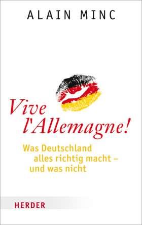 Vive l'Allemagne! Was Deutschland alles richtig macht - und was nicht
