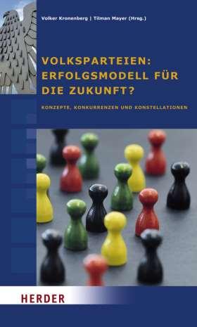 Volksparteien: Erfolgsmodell für die Zukunft? Konzepte, Konkurrenten und Konstellationen