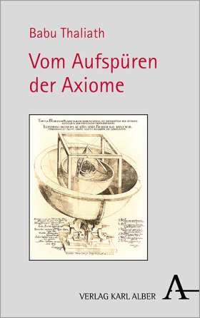 Vom Aufspüren der Axiome. Die Epistemisch-Strukturelle Intuition und das moderne Wissenssystem